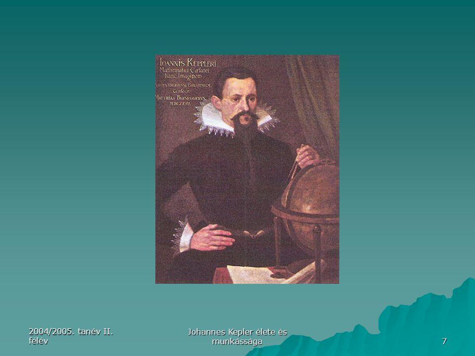 2004/2005. tanév II. félév Johannes Kepler élete és munkássága 7