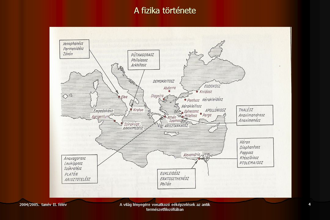 A világ lényegére vonatkozó eéképzelések az antik természetfilozófiában 15 2004/2005.