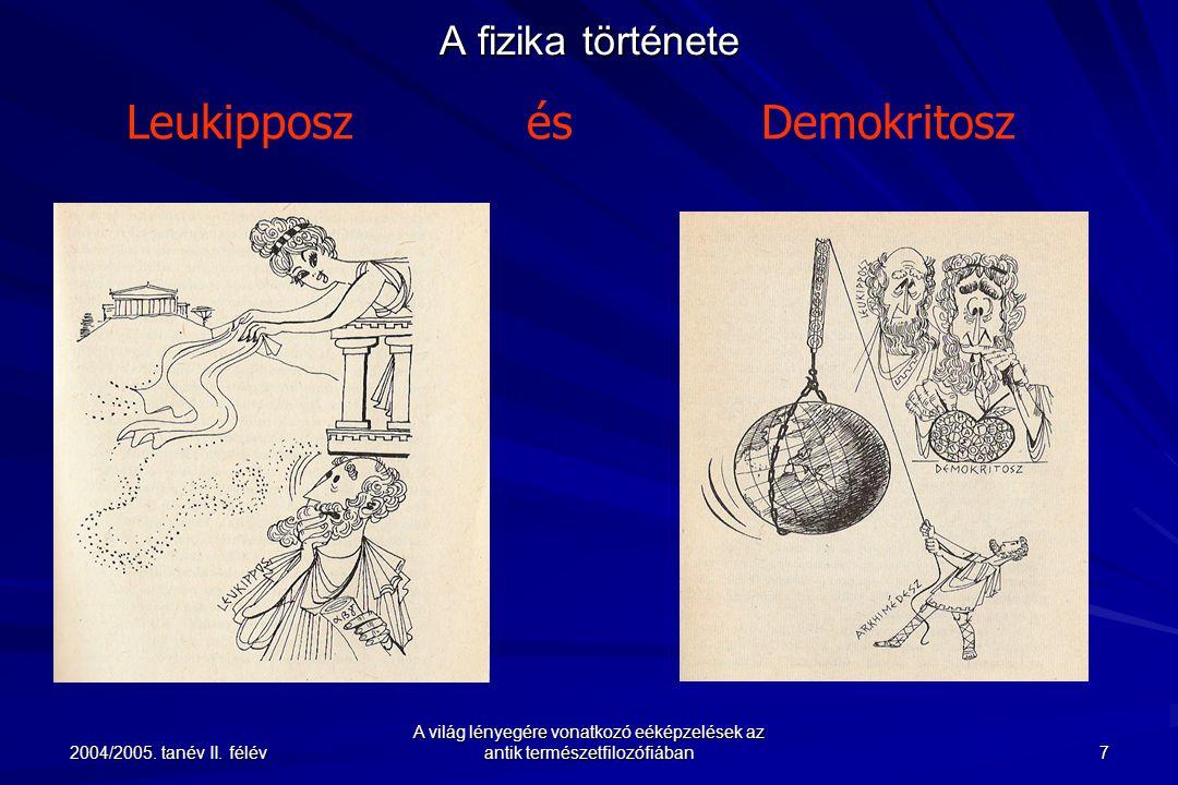 A világ lényegére vonatkozó eéképzelések az antik természetfilozófiában 18 2004/2005.