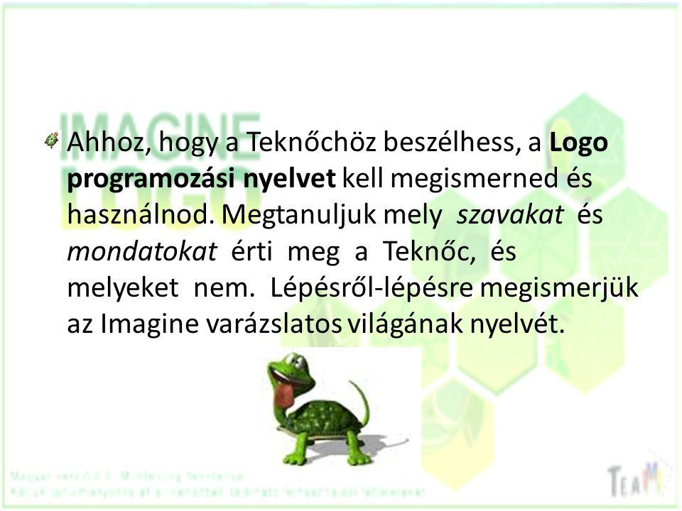 Ahhoz, hogy a Teknőchöz beszélhess, a Logo programozási nyelvet kell megismerned és használnod. Megtanuljuk mely szavakat és mondatokat érti meg a Tek