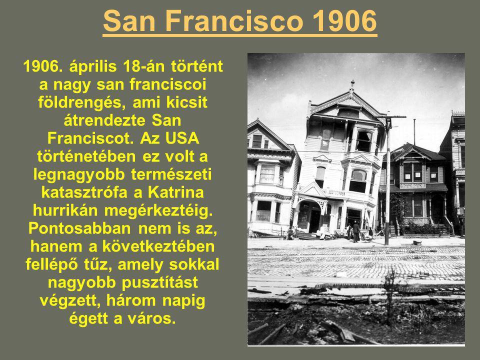 San Francisco 1906 1906. április 18-án történt a nagy san franciscoi földrengés, ami kicsit átrendezte San Franciscot. Az USA történetében ez volt a l