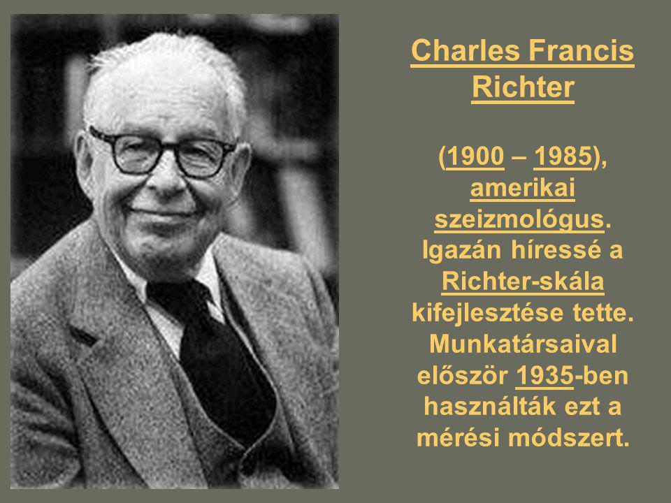 Charles Francis Richter (1900 – 1985), amerikai szeizmológus. Igazán híressé a Richter-skála kifejlesztése tette. Munkatársaival először 1935-ben hasz
