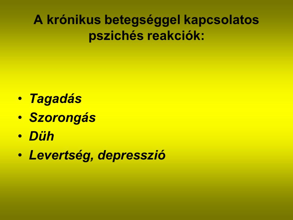 A krónikus betegséggel kapcsolatos pszichés reakciók: Tagadás Szorongás Düh Levertség, depresszió