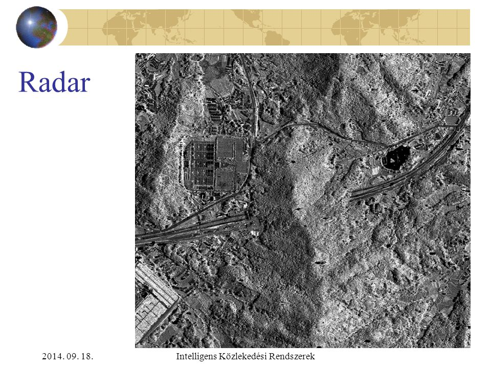 2014. 09. 18.Intelligens Közlekedési Rendszerek Radar Elektromágneses hullám; távolságmérés (idő), visszavert impulzus amplitúdója Doppler-hatás RAR,