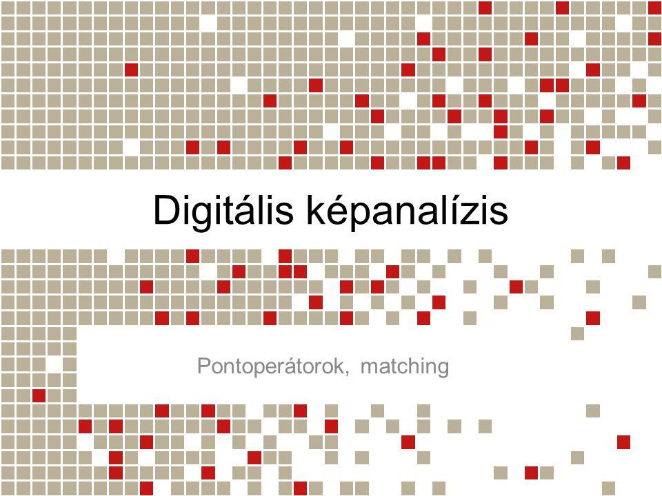 Digitális képanalízis Pontoperátorok, matching