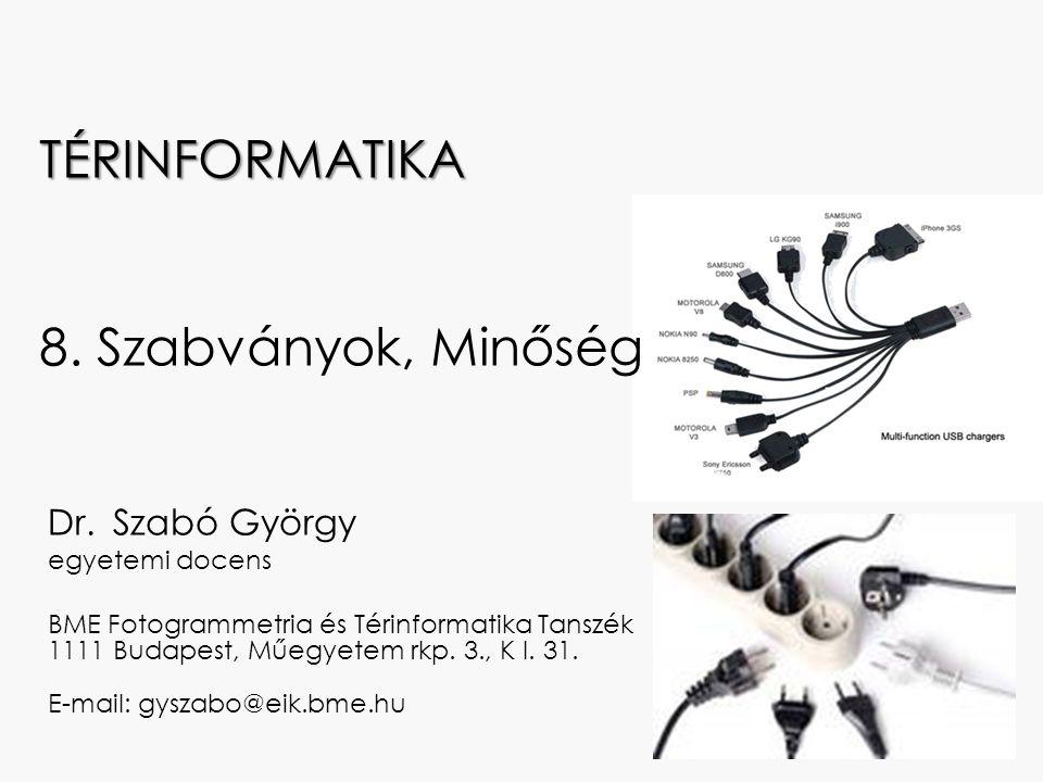 Tartalom Szabványok, Minőség Szabványosítás jelentősége Térinformatikai célra kidolgozott szabványok Jelölő nyelvek ISO 19100 szabványsorozat OGC szabványok Magyarországi szabványok Minőség kezelés, minőség a térinformatikában Minőségi követelmények, Térinformatikai minőségi modellek Adatminőség tervezése Eredeti adatokból levezetett adatok minősége