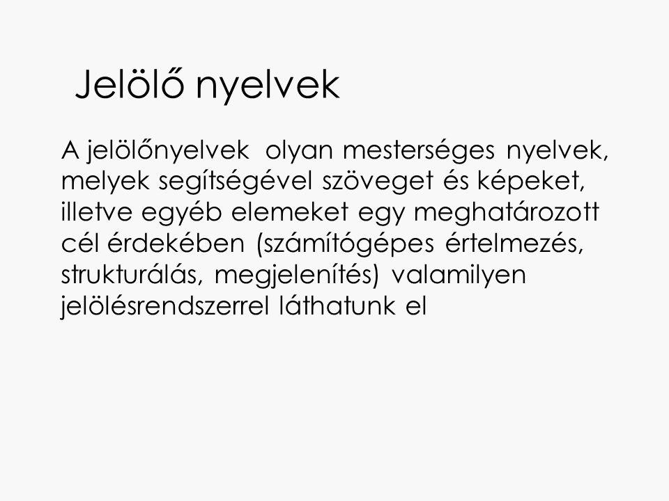 Jelölő nyelvek SGML (Standard Generalized Markup Language): HTML, XML HTML (Hyper Text Markupe Language): WEB dokumentum formátuma XML (Extensible Markup Language): szöveges alapú adatárolás, rendszerek közötti adatcsere formátuma GML (Geography Markup Lamguage): XML alapú földrajzi leíró nyelv, a GeoWeb leíró nyelve KML (Keyhole Murkup Language): XML alapú jelölő nyelv térben ábrázolt alakzatok megjelenítésére Google környezetben CityGML: XML alapú leíró nyelv, 3D városmodellek leírásának közös informatikai modellje (geometria, topológia, szemantika)
