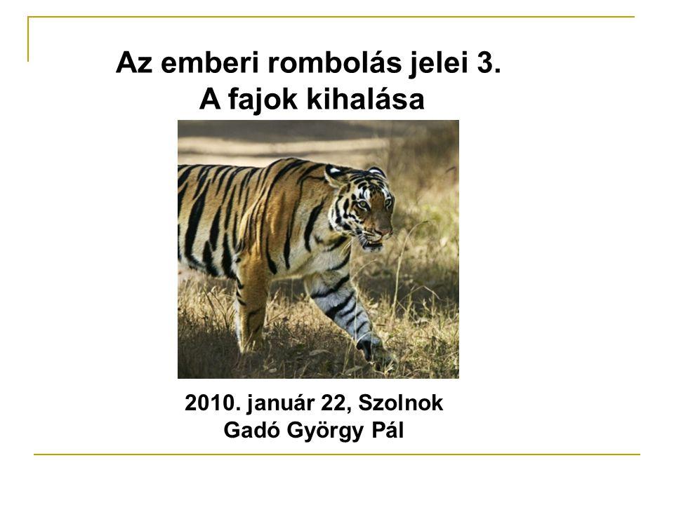 Az emberi rombolás jelei 3. A fajok kihalása 2010. január 22, Szolnok Gadó György Pál