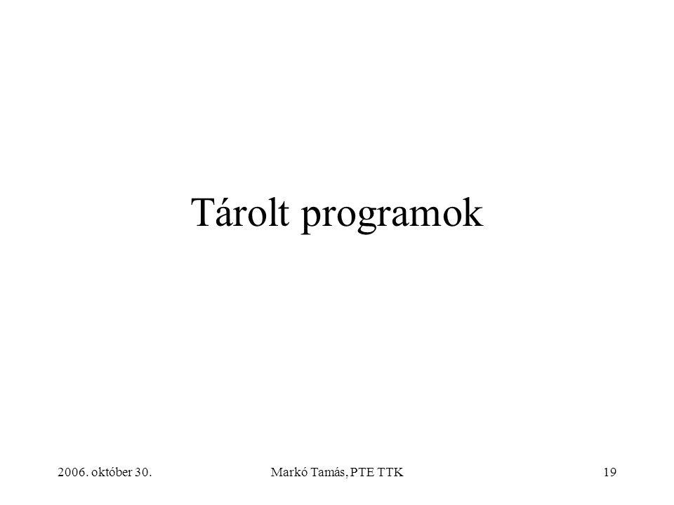 2006. október 30.Markó Tamás, PTE TTK19 Tárolt programok