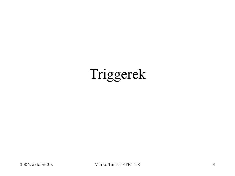 2006. október 30.Markó Tamás, PTE TTK3 Triggerek