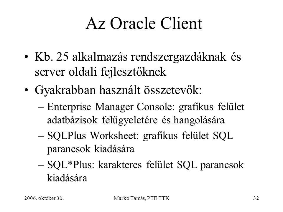 2006. október 30.Markó Tamás, PTE TTK32 Az Oracle Client Kb.