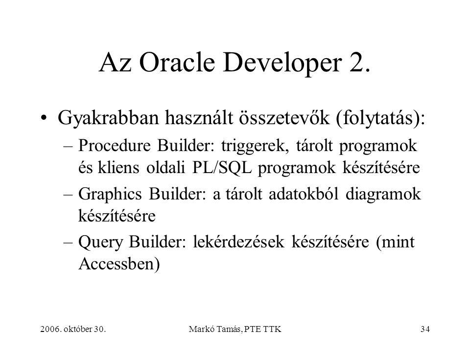 2006. október 30.Markó Tamás, PTE TTK34 Az Oracle Developer 2.