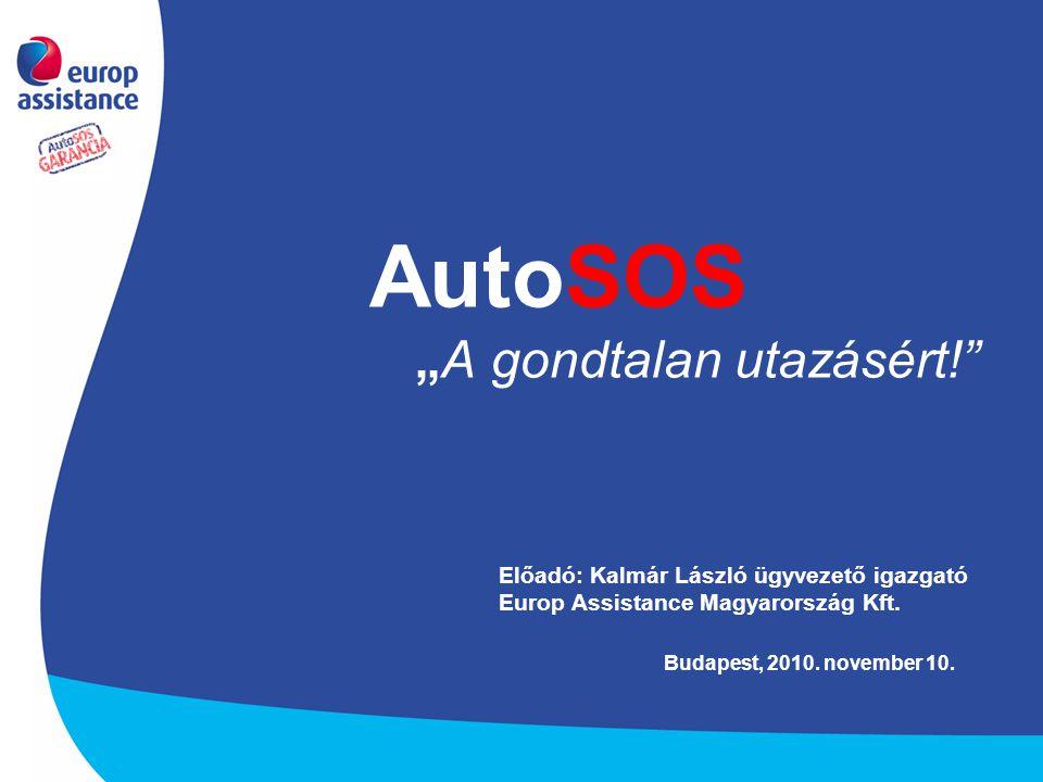 """AutoSOS """"A gondtalan utazásért!"""" Budapest, 2010. november 10. Előadó: Kalmár László ügyvezető igazgató Europ Assistance Magyarország Kft."""