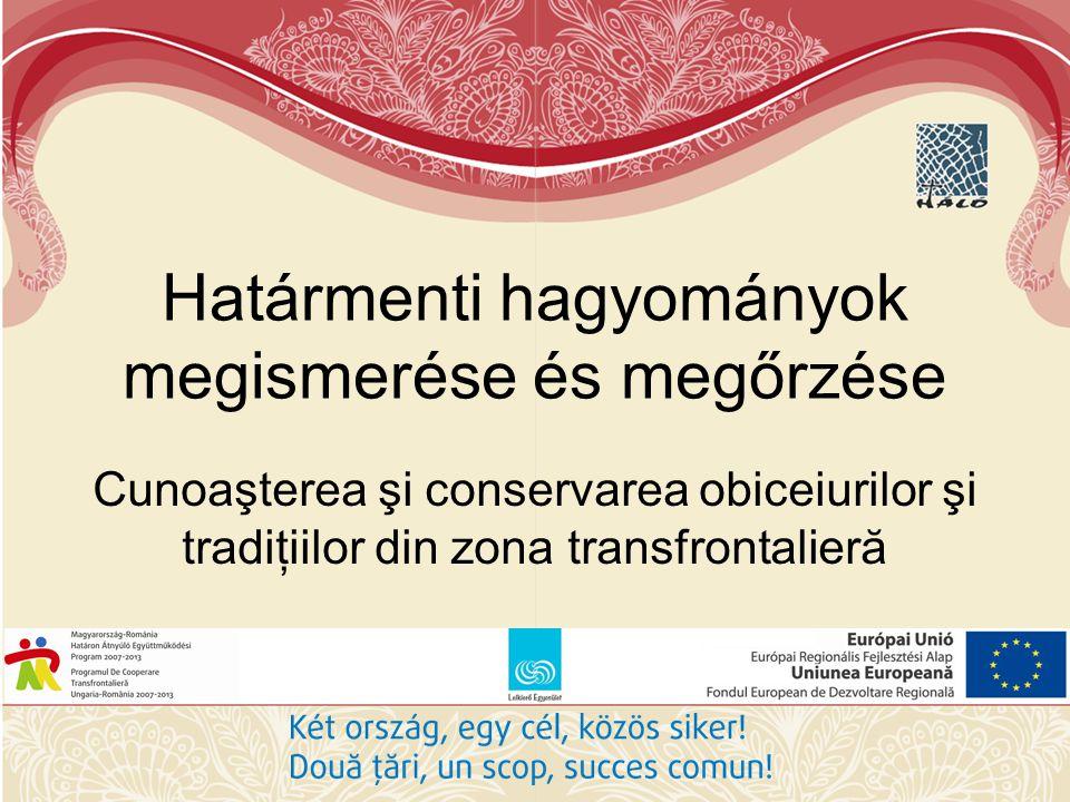 Határmenti hagyományok megismerése és megőrzése Cunoaşterea şi conservarea obiceiurilor şi tradiţiilor din zona transfrontalieră