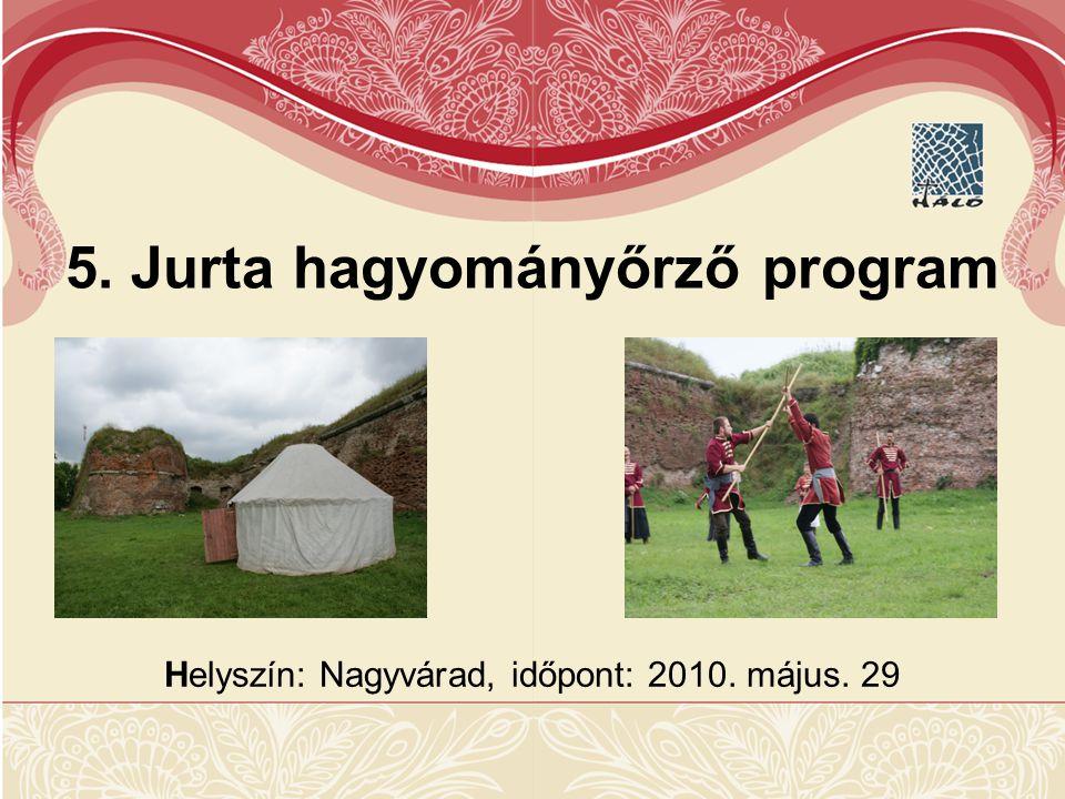 Helyszín: Nagyvárad, időpont: 2010. május. 29 5. Jurta hagyományőrző program