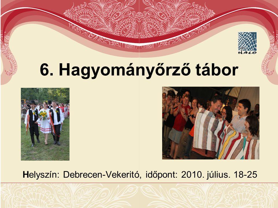 6. Hagyományőrző tábor Helyszín: Debrecen-Vekeritó, időpont: 2010. július. 18-25