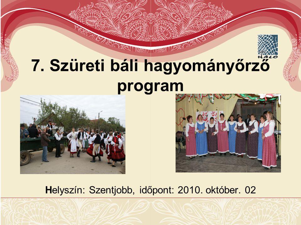 Helyszín: Szentjobb, időpont: 2010. október. 02 7. Szüreti báli hagyományőrző program