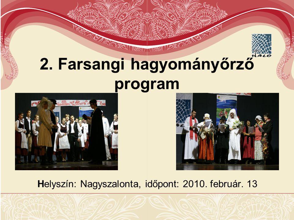 Helyszín: Nagyszalonta, időpont: 2010. február. 13 2. Farsangi hagyományőrző program