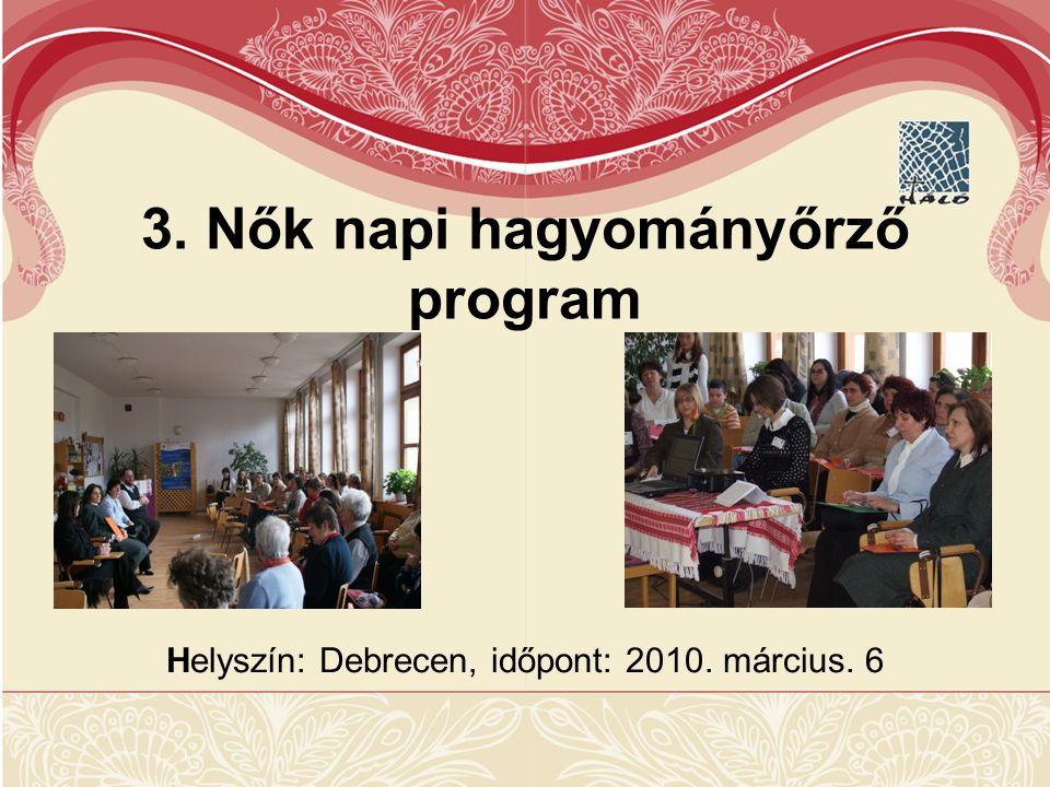 Helyszín: Debrecen, időpont: 2010. március. 6 3. Nők napi hagyományőrző program