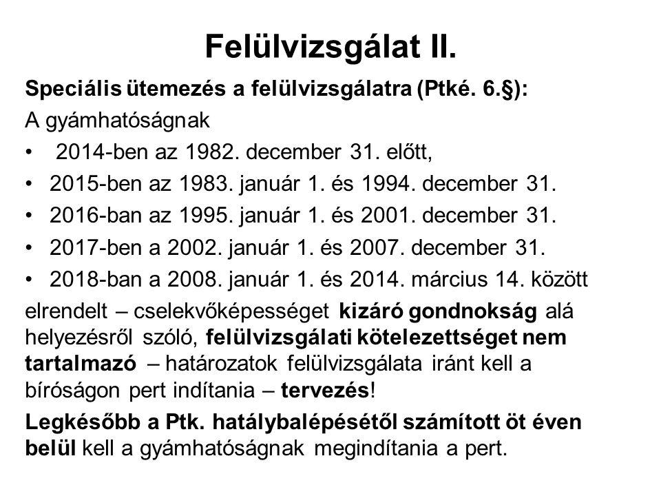 Felülvizsgálat II. Speciális ütemezés a felülvizsgálatra (Ptké. 6.§): A gyámhatóságnak 2014-ben az 1982. december 31. előtt, 2015-ben az 1983. január
