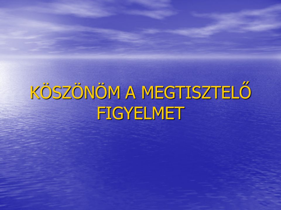 KÖSZÖNÖM A MEGTISZTELŐ FIGYELMET