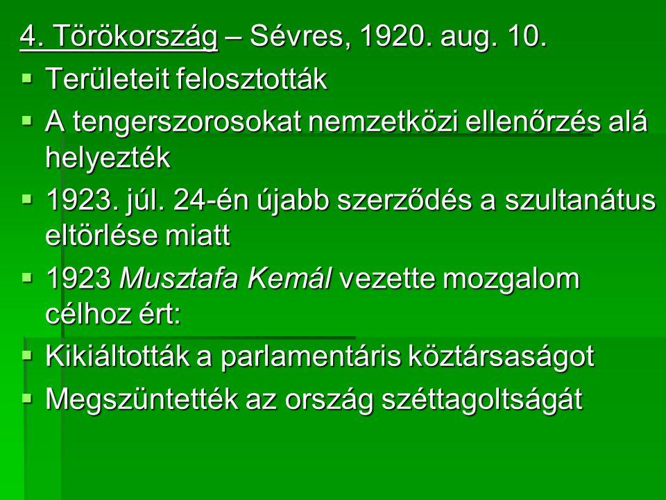 4. Törökország – Sévres, 1920. aug. 10.  Területeit felosztották  A tengerszorosokat nemzetközi ellenőrzés alá helyezték  1923. júl. 24-én újabb sz