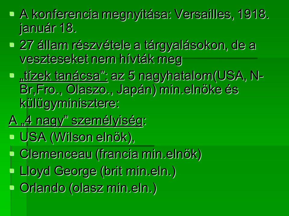 """ A konferencia megnyitása: Versailles, 1918. január 18.  27 állam részvétele a tárgyalásokon, de a veszteseket nem hívták meg  """"tízek tanácsa"""": az"""