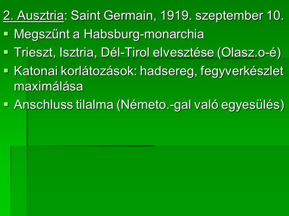 2. Ausztria: Saint Germain, 1919. szeptember 10.  Megszűnt a Habsburg-monarchia  Trieszt, Isztria, Dél-Tirol elvesztése (Olasz.o-é)  Katonai korlát