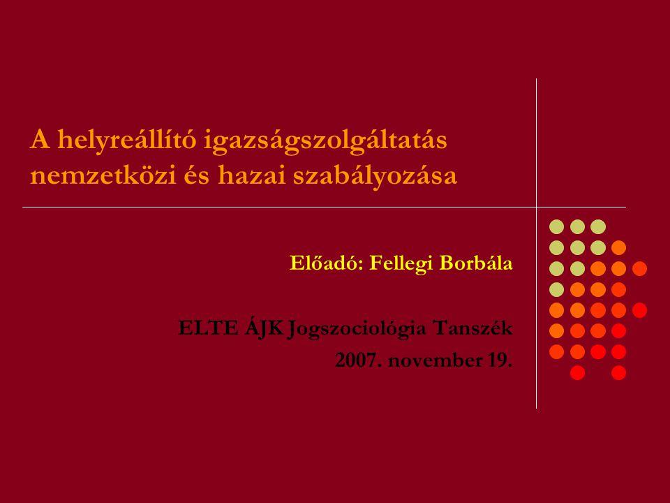 A helyreállító igazságszolgáltatás nemzetközi és hazai szabályozása Előadó: Fellegi Borbála ELTE ÁJK Jogszociológia Tanszék 2007. november 19.
