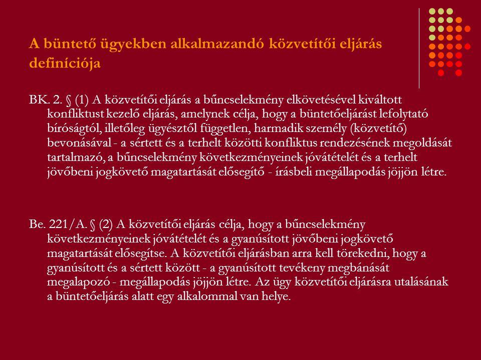 A büntető ügyekben alkalmazandó közvetítői eljárás definíciója BK. 2. § (1) A közvetítői eljárás a bűncselekmény elkövetésével kiváltott konfliktust k