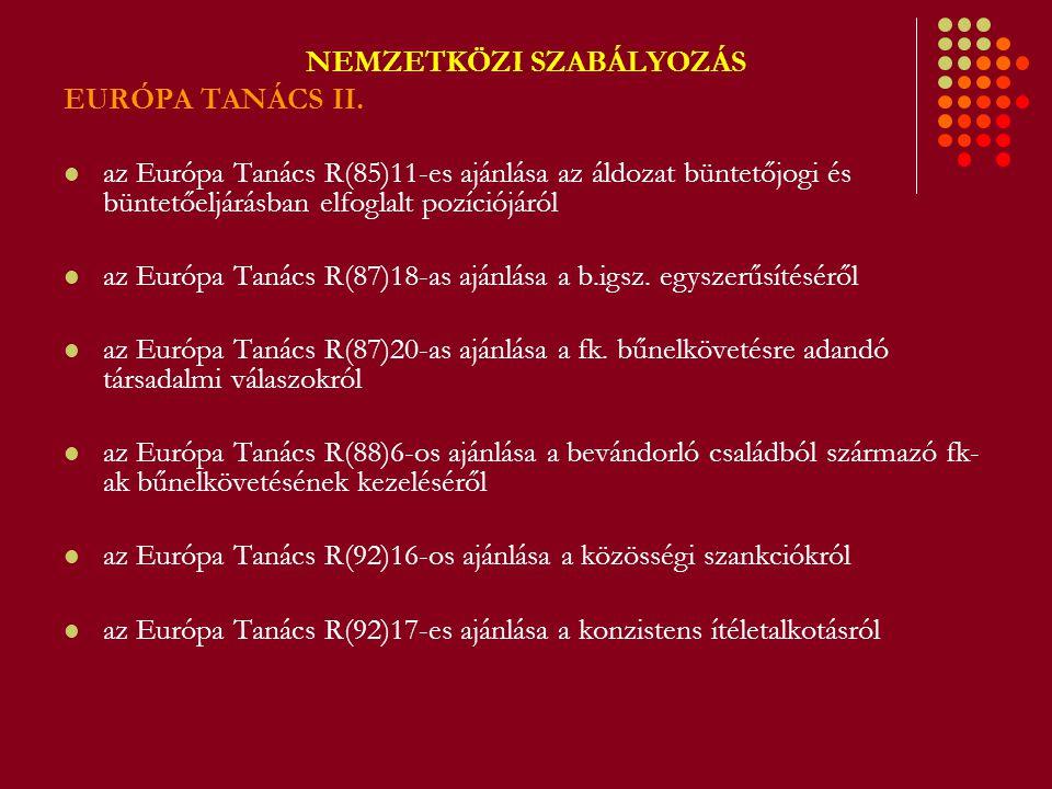 NEMZETKÖZI SZABÁLYOZÁS EURÓPA TANÁCS II. az Európa Tanács R(85)11-es ajánlása az áldozat büntetőjogi és büntetőeljárásban elfoglalt pozíciójáról az Eu