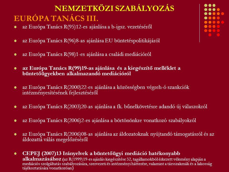 NEMZETKÖZI SZABÁLYOZÁS EURÓPA TANÁCS III. az Európa Tanács R(95)12-es ajánlása a b-igsz. vezetéséről az Európa Tanács R(96)8-as ajánlása EU büntetéspo