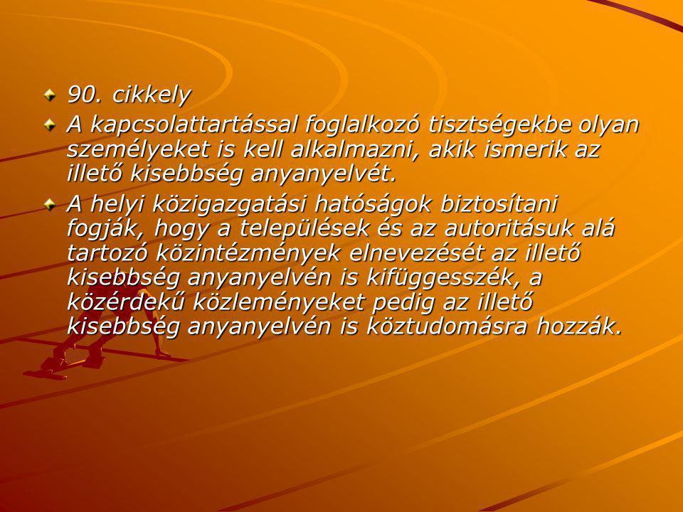 90. cikkely A kapcsolattartással foglalkozó tisztségekbe olyan személyeket is kell alkalmazni, akik ismerik az illető kisebbség anyanyelvét. A helyi k