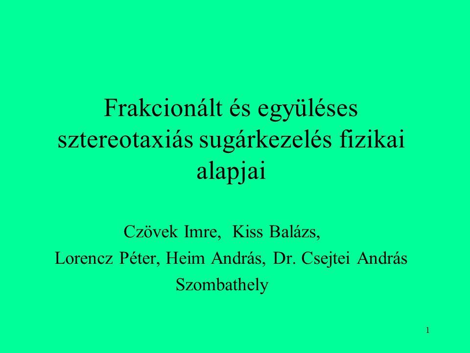 1 Frakcionált és együléses sztereotaxiás sugárkezelés fizikai alapjai Czövek Imre, Kiss Balázs, Lorencz Péter, Heim András, Dr. Csejtei András Szombat