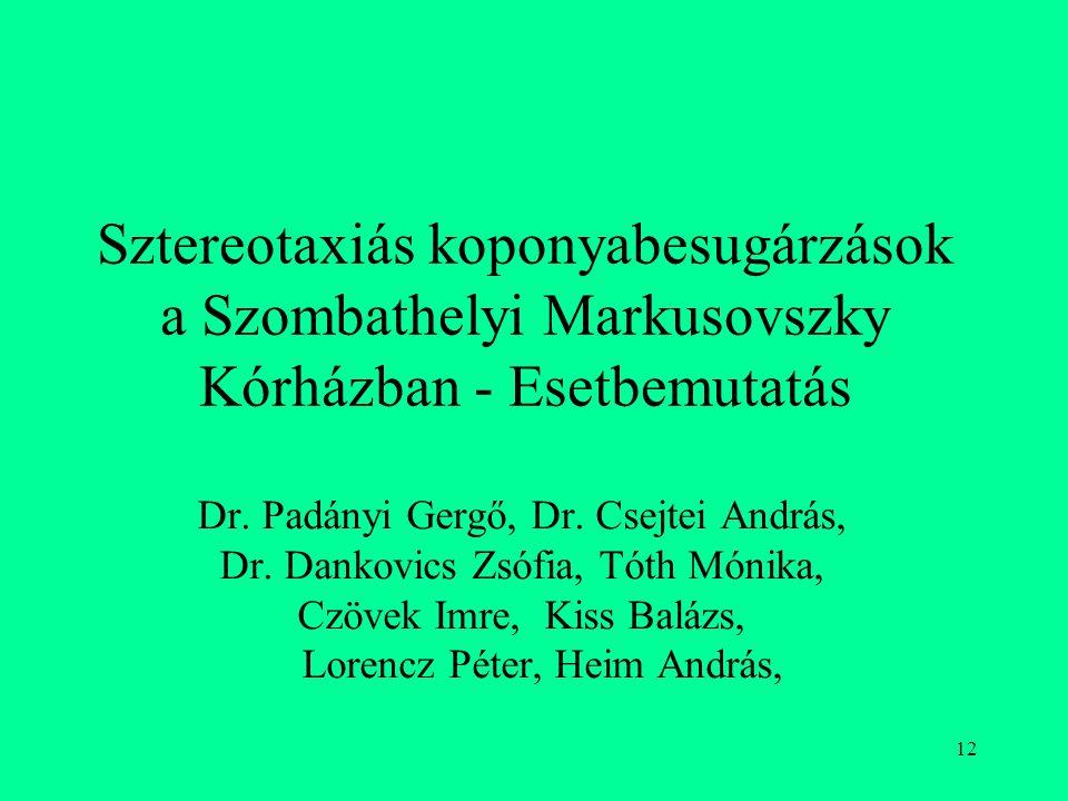 12 Sztereotaxiás koponyabesugárzások a Szombathelyi Markusovszky Kórházban - Esetbemutatás Dr. Padányi Gergő, Dr. Csejtei András, Dr. Dankovics Zsófia