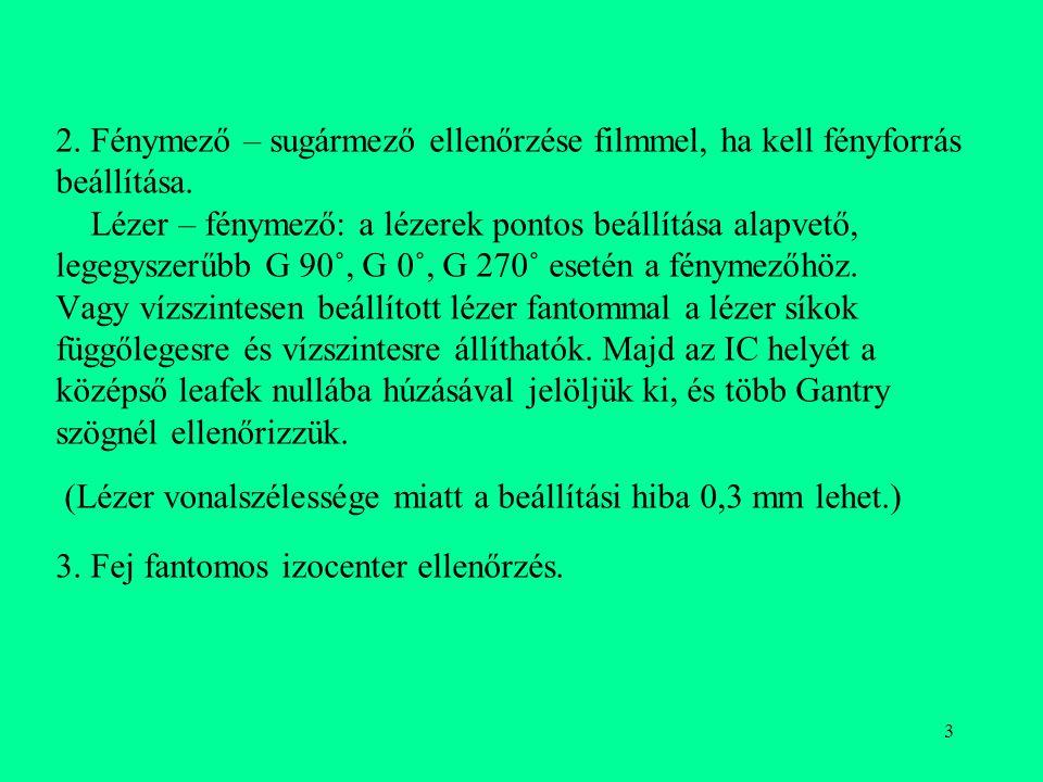3 2. Fénymező – sugármező ellenőrzése filmmel, ha kell fényforrás beállítása. Lézer – fénymező: a lézerek pontos beállítása alapvető, legegyszerűbb G