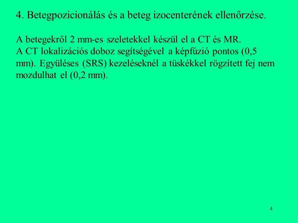 4 4. Betegpozicionálás és a beteg izocenterének ellenőrzése. A betegekről 2 mm-es szeletekkel készül el a CT és MR. A CT lokalizációs doboz segítségév