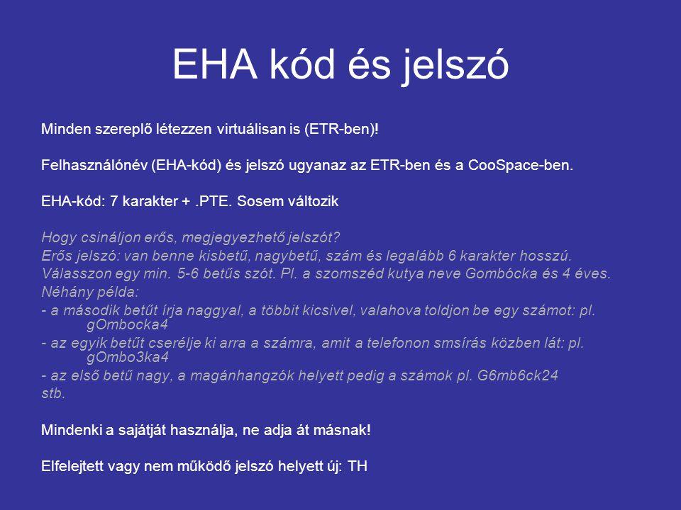EHA kód és jelszó Minden szereplő létezzen virtuálisan is (ETR-ben)! Felhasználónév (EHA-kód) és jelszó ugyanaz az ETR-ben és a CooSpace-ben. EHA-kód: