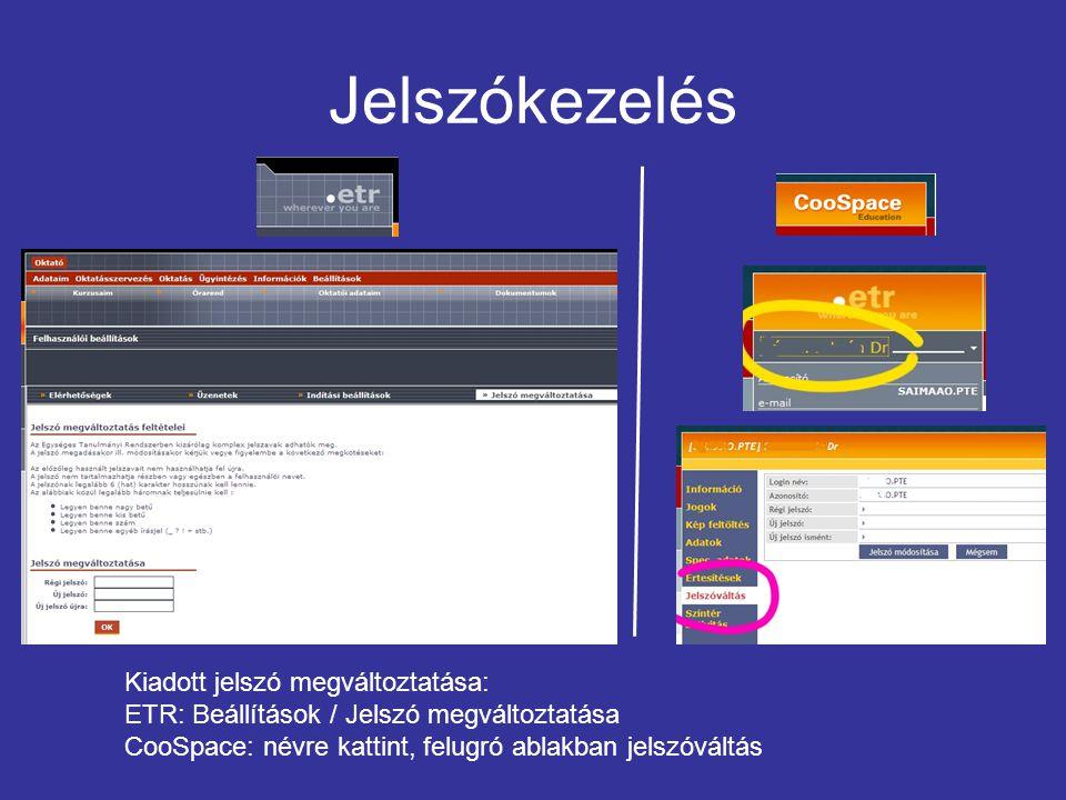 Jelszókezelés Kiadott jelszó megváltoztatása: ETR: Beállítások / Jelszó megváltoztatása CooSpace: névre kattint, felugró ablakban jelszóváltás