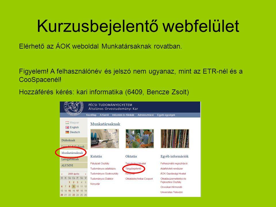 Kurzusbejelentő webfelület Elérhető az ÁOK weboldal Munkatársaknak rovatban. Figyelem! A felhasználónév és jelszó nem ugyanaz, mint az ETR-nél és a Co