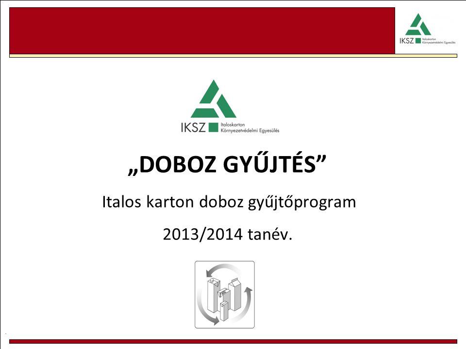 """. """"DOBOZ GYŰJTÉS Italos karton doboz gyűjtőprogram 2013/2014 tanév."""