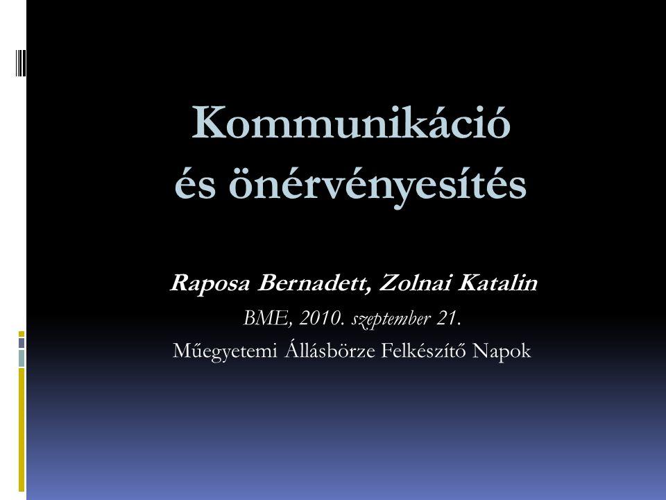 Kommunikáció és önérvényesítés Raposa Bernadett, Zolnai Katalin BME, 2010. szeptember 21. Műegyetemi Állásbörze Felkészítő Napok