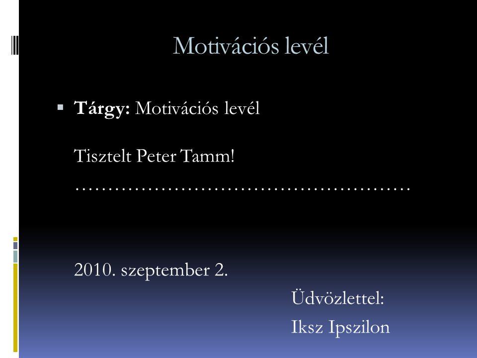 Motivációs levél  Tárgy: Motivációs levél Tisztelt Peter Tamm! …………………………………………… 2010. szeptember 2. Üdvözlettel: Iksz Ipszilon
