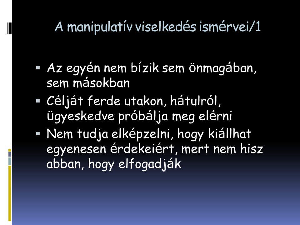 A manipulat í v viselked é s ism é rvei/1  Az egy é n nem b í zik sem ö nmag á ban, sem m á sokban  C é lj á t ferde utakon, h á tulr ó l, ü gyesked