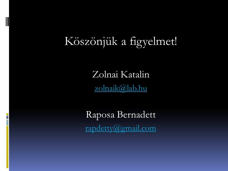 Köszönjük a figyelmet! Zolnai Katalin zolnaik@lab.hu Raposa Bernadett rapdetty@gmail.com