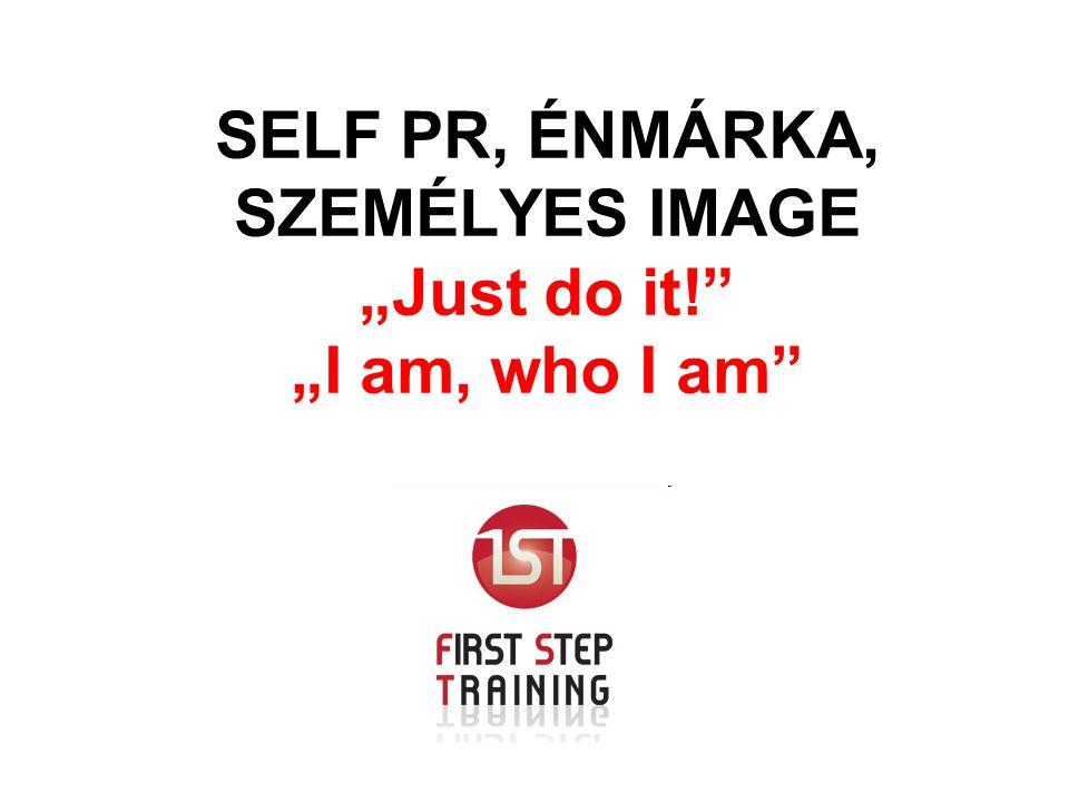 """SELF PR, ÉNMÁRKA, SZEMÉLYES IMAGE """"Just do it!"""" """"I am, who I am"""""""