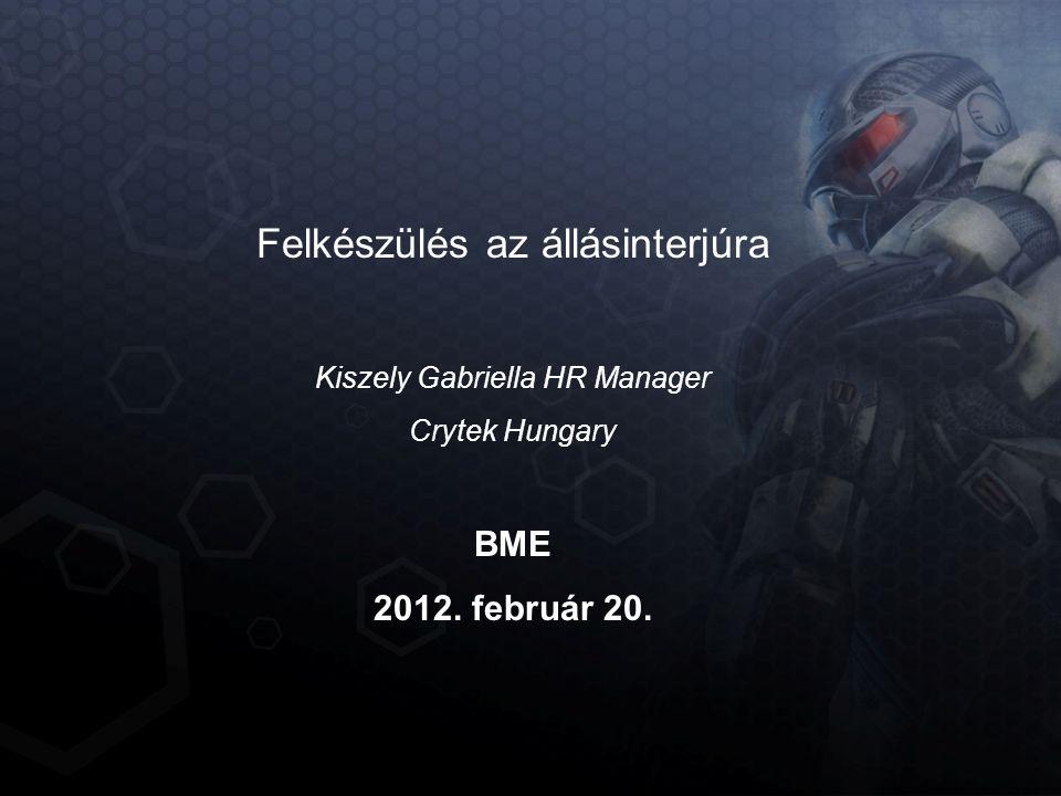 Felkészülés az állásinterjúra Kiszely Gabriella HR Manager Crytek Hungary BME 2012. február 20.