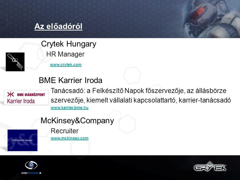 Crytek Hungary HR Manager www.crytek.com BME Karrier Iroda Tanácsadó: a Felkészítő Napok főszervezője, az állásbörze szervezője, kiemelt vállalati kap