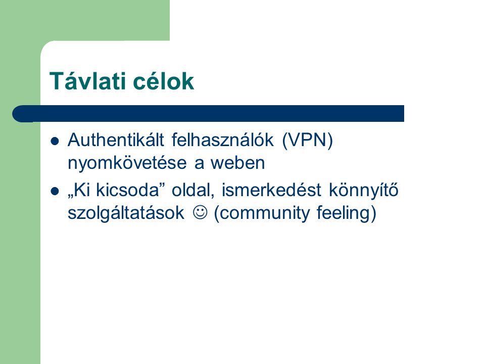 """Távlati célok Authentikált felhasználók (VPN) nyomkövetése a weben """"Ki kicsoda"""" oldal, ismerkedést könnyítő szolgáltatások (community feeling)"""