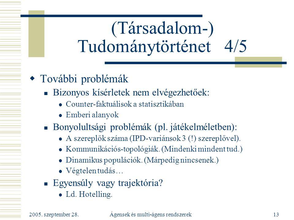 2005. szeptember 28. Ágensek és multi-ágens rendszerek13 (Társadalom-) Tudománytörténet 4/5  További problémák Bizonyos kísérletek nem elvégezhetőek: